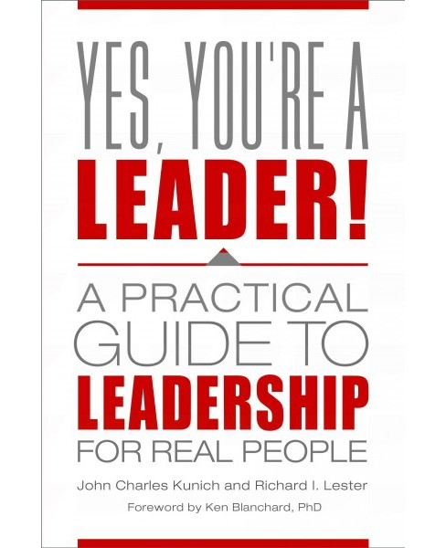 Yes, You're a Leader! : A Practical Guide to Leadership for Real People (Hardcover) (John Charles Kunich - image 1 of 1
