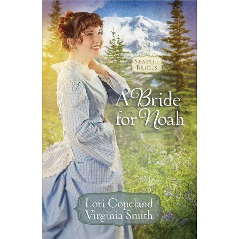 A Bride for Noah - (Seattle Brides) by  Lori Copeland & Virginia Smith (Paperback) - image 1 of 1