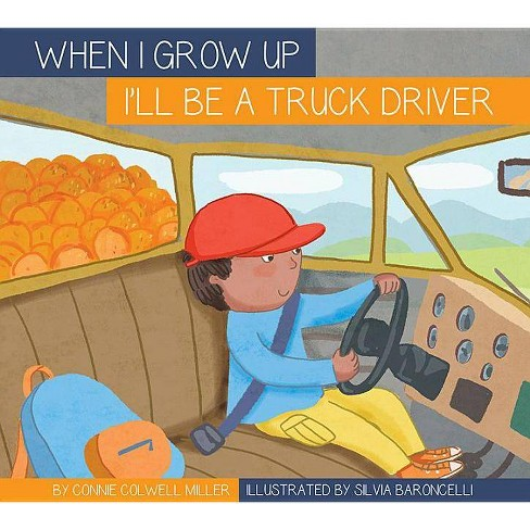I'll Be a Truck Driver - (When I Grow Up...) by  Connie Colwell Miller (Paperback) - image 1 of 1