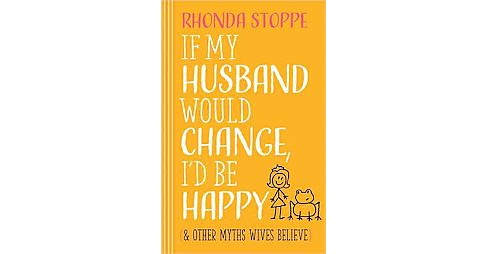 If My Husband Would Change, I'd Be Happy (Paperback) (Rhonda Stoppe) - image 1 of 1