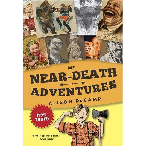 My Near-Death Adventures (99% True!) - by  Alison Decamp (Paperback) - image 1 of 1
