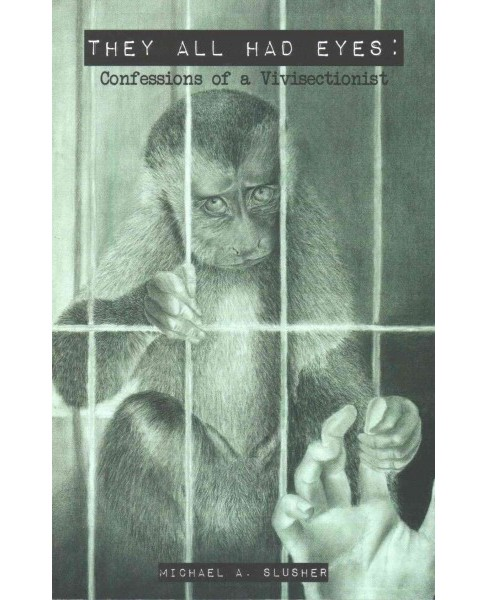 They All Had Eyes : Confessions of a Vivisectionist (Paperback) (Michael A. Slusher) - image 1 of 1