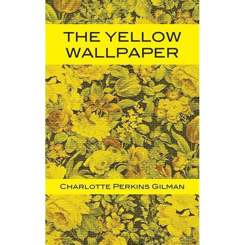 The Yellow Wallpaper By Charlotte Perkins Gilman Hardcover