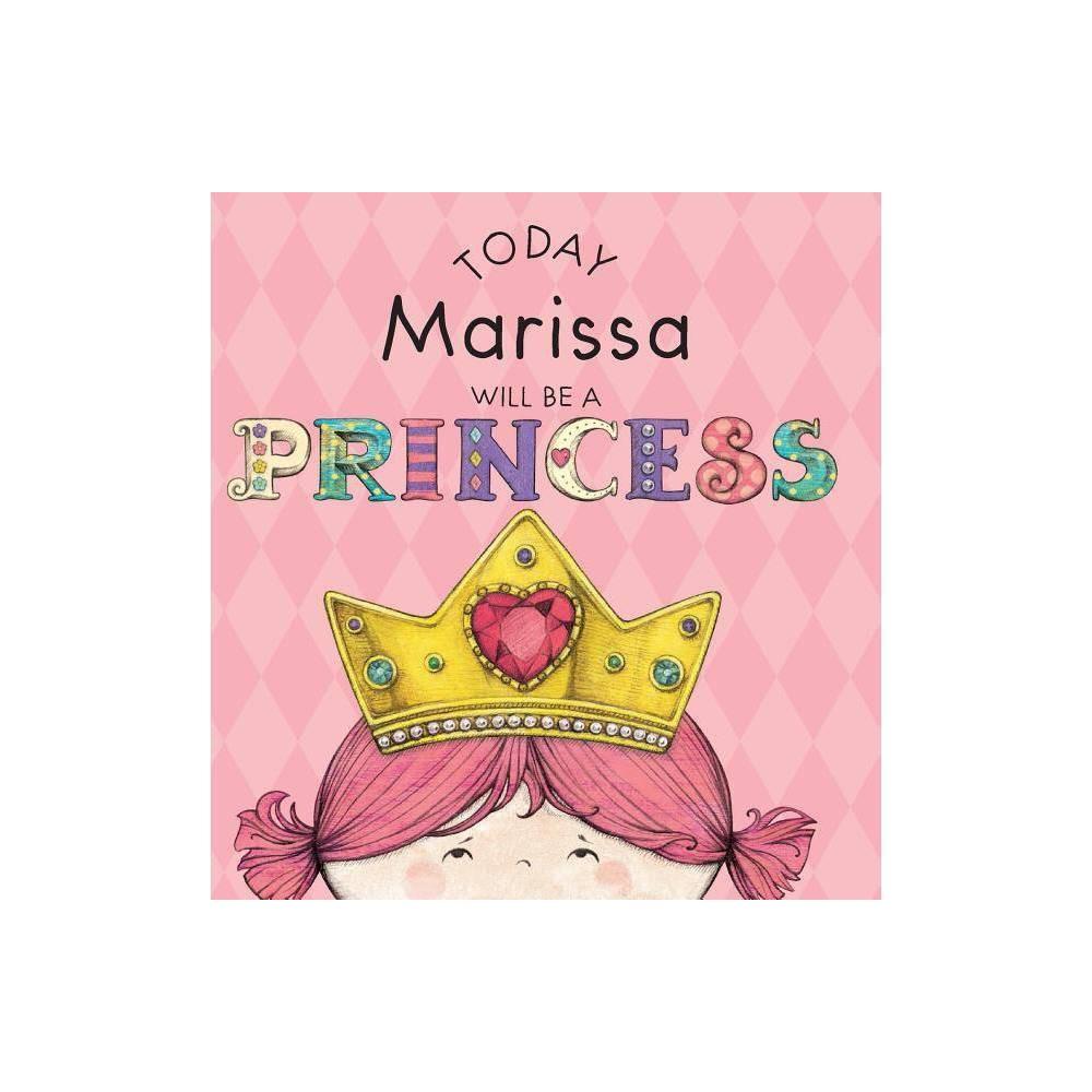 Today Marissa Will Be A Princess By Paula Croyle Hardcover