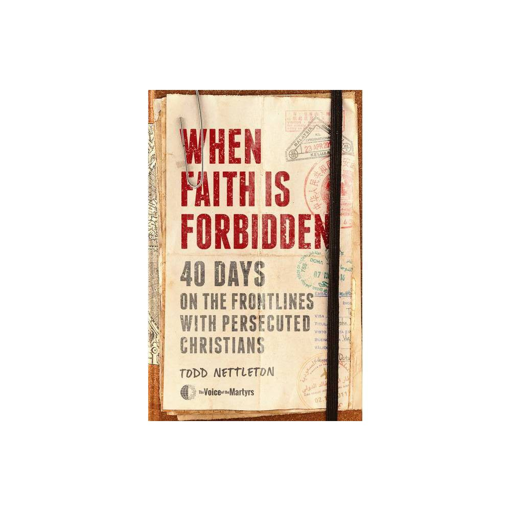 When Faith Is Forbidden By Todd Nettleton The Voice Of The Martyrs Hardcover