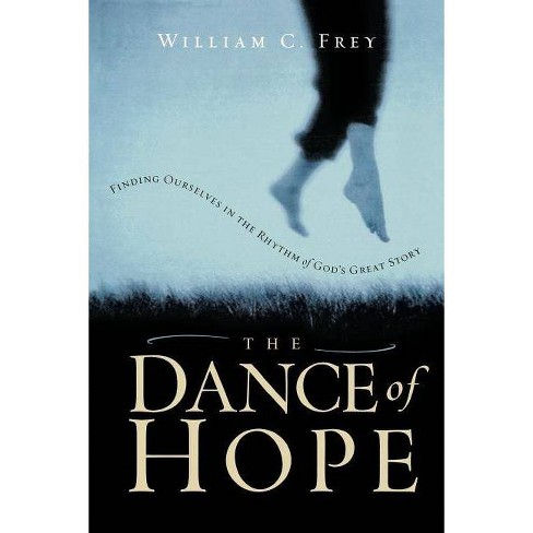The Dance of Hope - by  William C Frey (Paperback) - image 1 of 1