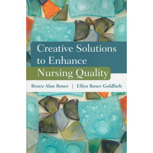 Creative Solutions to Enhance Nursing Quality - by  Bruce Alan Boxer & Ellen Boxer Goldfarb (Paperback) - image 1 of 1