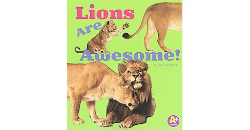 Lions Are Awesome! (Paperback) (Lisa J. Amstutz) - image 1 of 1