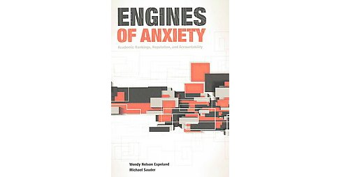 Engines of Anxiety : Academic Rankings, Reputation, and Accountability (Paperback) (Wendy Nelson - image 1 of 1