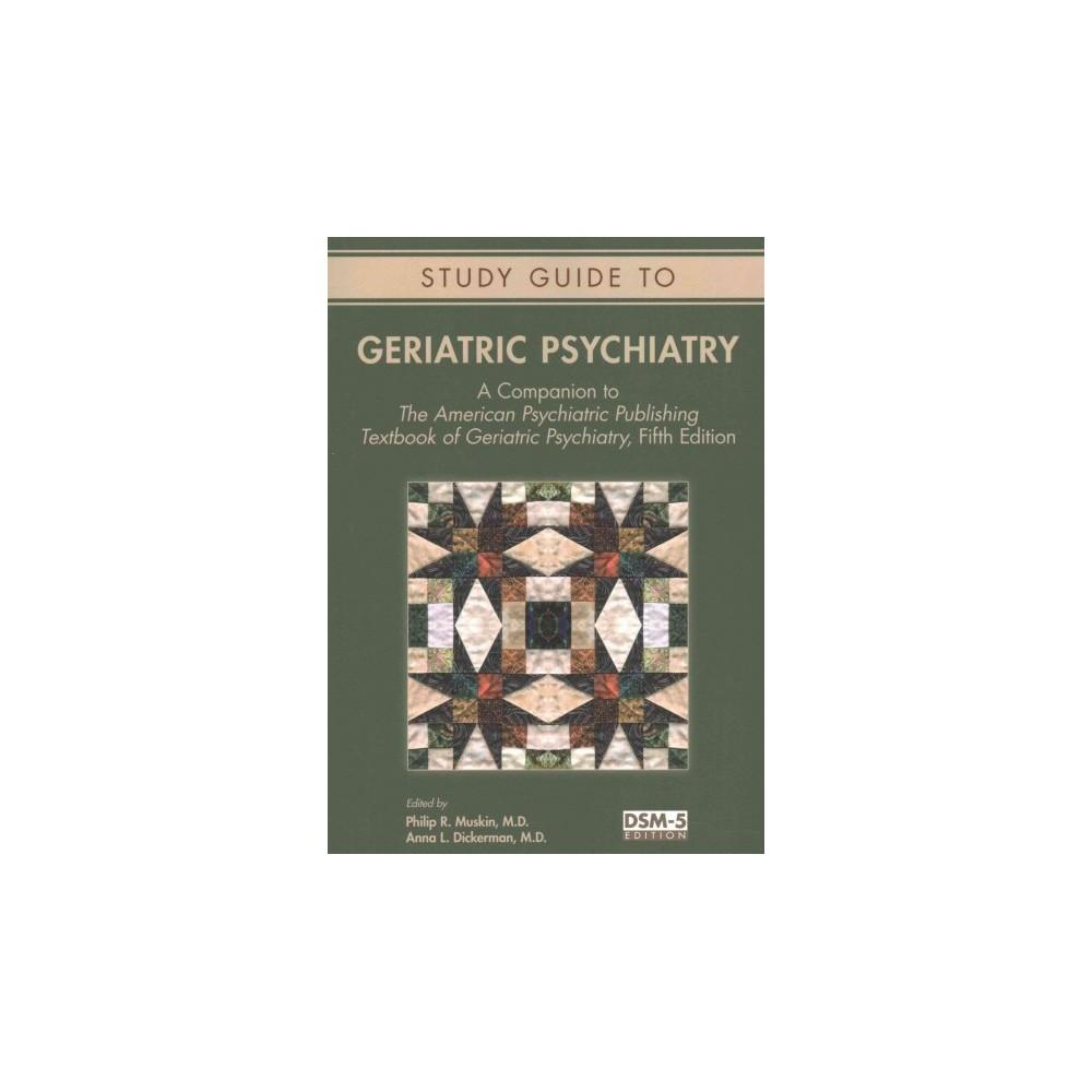Geriatric Psychiatry : A Companion to the American Psychiatric Publishing Textbook of Geriatric