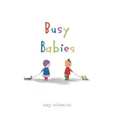 Busy Babies - by  Amy Schwartz (Hardcover)