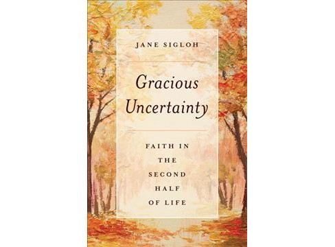 Gracious Uncertainty : Faith in the Second Half of Life (Paperback) (Jane Sigloh) - image 1 of 1