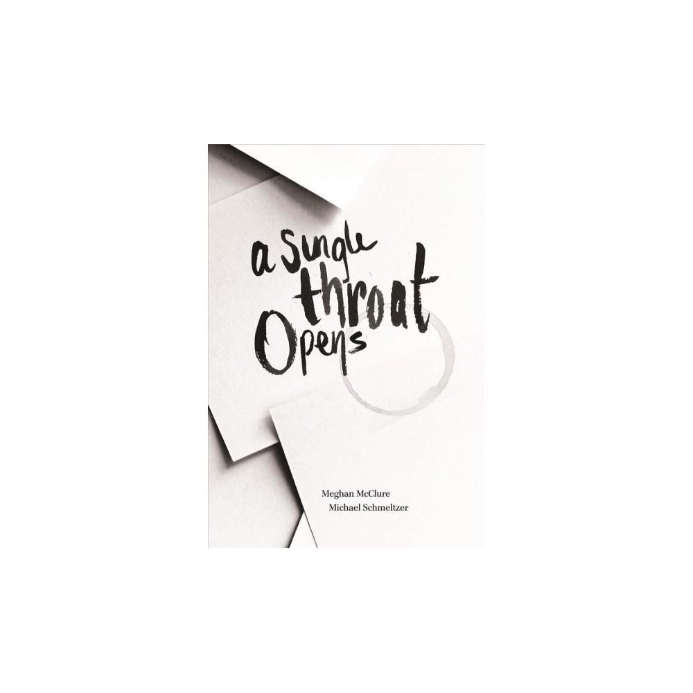 Single Throat Opens (Paperback) (Meghan Mcclure & Michael Schmeltzer)