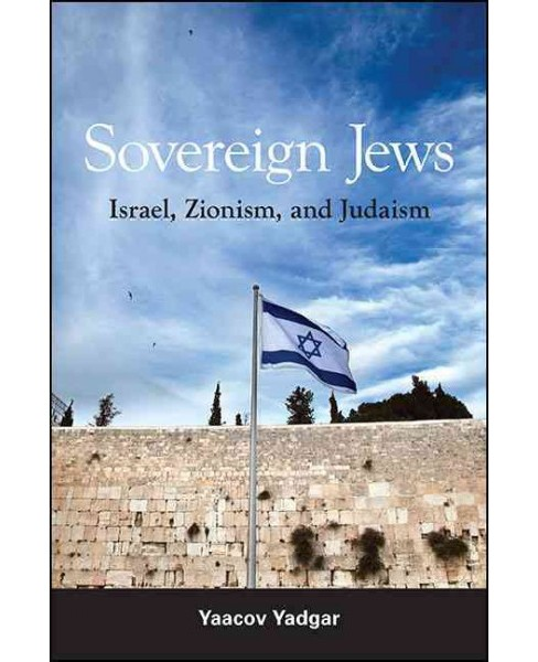Sovereign Jews : Israel, Zionism, and Judaism -  by Yaacov Yadgar (Hardcover) - image 1 of 1