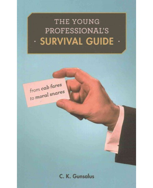 Young Professional's Survival Guide : From Cab Fares to Moral Snares (Reprint) (Paperback) (C. K. - image 1 of 1