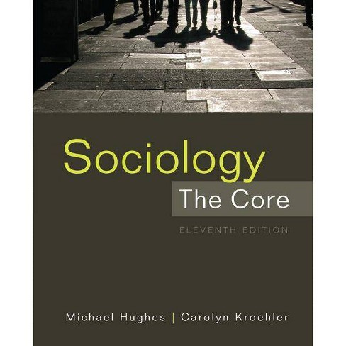 Sociology: The Core - 11 Edition by  Michael Hughes & Carolyn J Kroehler (Paperback) - image 1 of 1