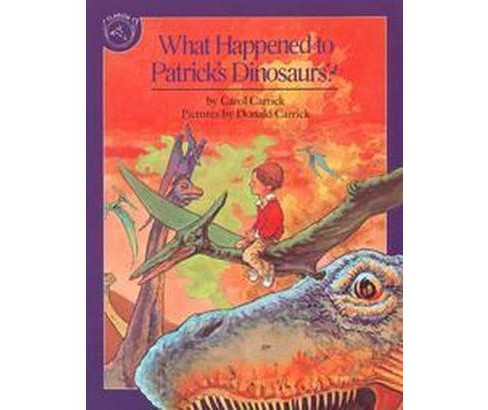 What Happened to Patrick's Dinosaurs? (Paperback) (Carol Carrick & Donald Carrick) - image 1 of 1