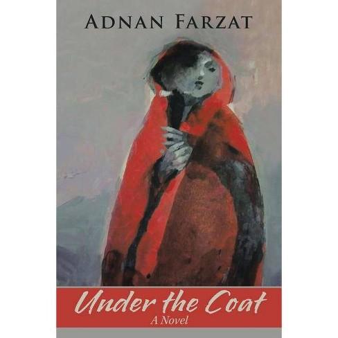 Under the Coat - by  Adnan Farzat (Paperback) - image 1 of 1