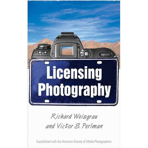 Licensing Photography - by  Victor Perlman & Richard Weisgrau (Paperback) - image 1 of 1
