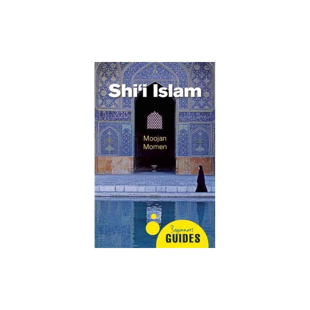 Shi'i Islam : A Beginner's Guide (Paperback) (Moojan Momen)