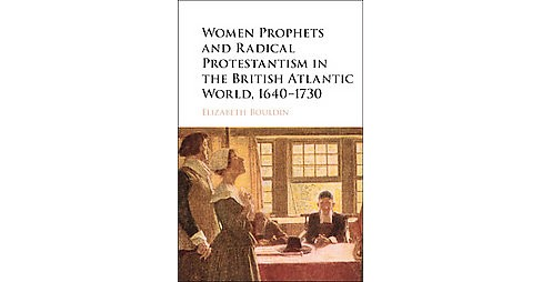 Women Prophets and Radical Protestantism in the British Atlantic World, 1640-1730 (Hardcover) (Elizabeth - image 1 of 1