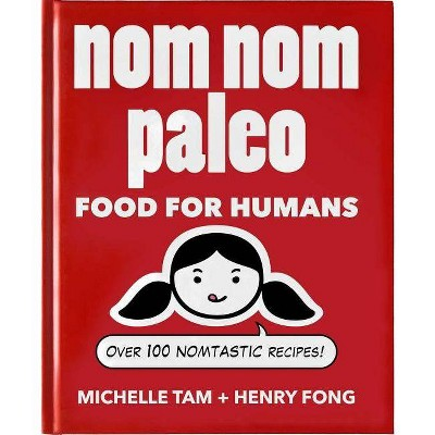 Nom Nom Paleo - by  Michelle Tam & Henry Fong (Hardcover)