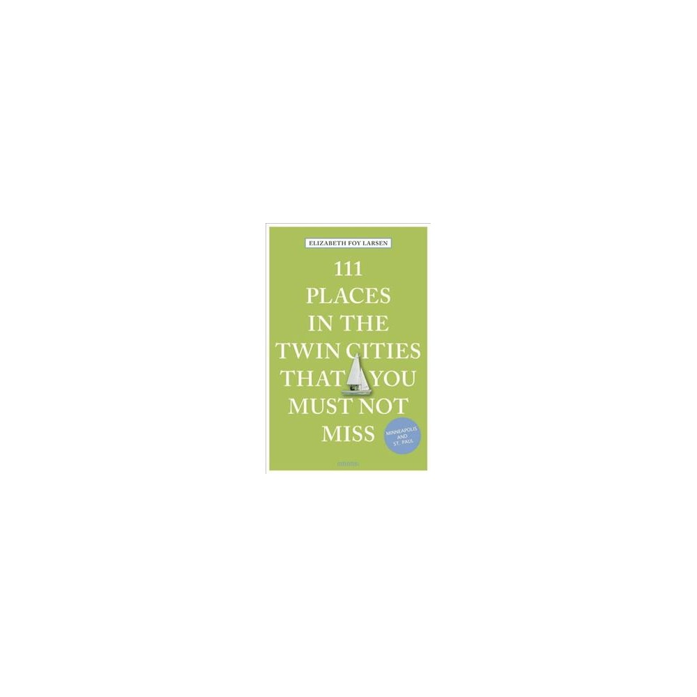111 Places in the Twin Cities That You Must Not Miss (Paperback) (Elizabeth Foy Larsen)