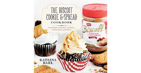 Biscoff Cookie and Spread Cookbook : Irresistible Cupcakes, Cookies, Confections, and More (Paperback) - image 1 of 1