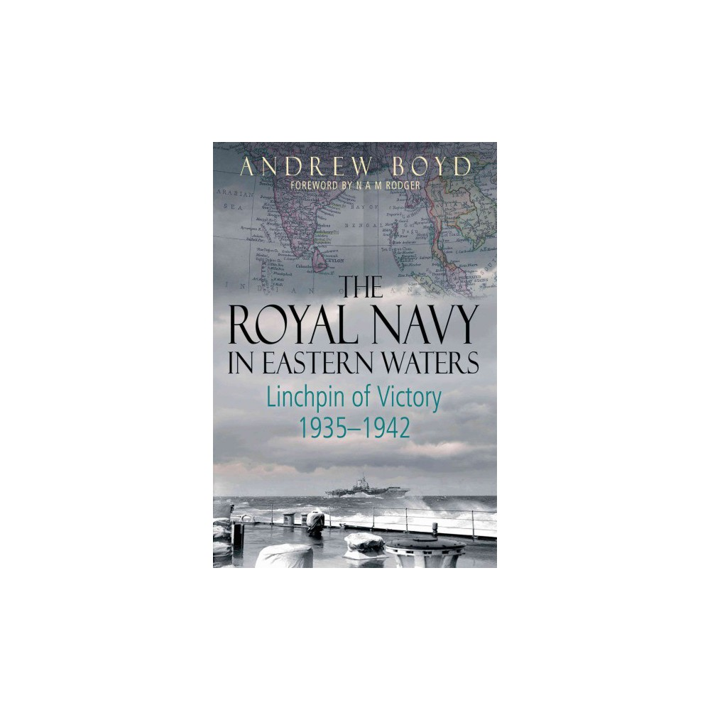 Royal Navy in Eastern Waters : Linchpin of Victory 1935-1942 (Hardcover) (Andrew Boyd)