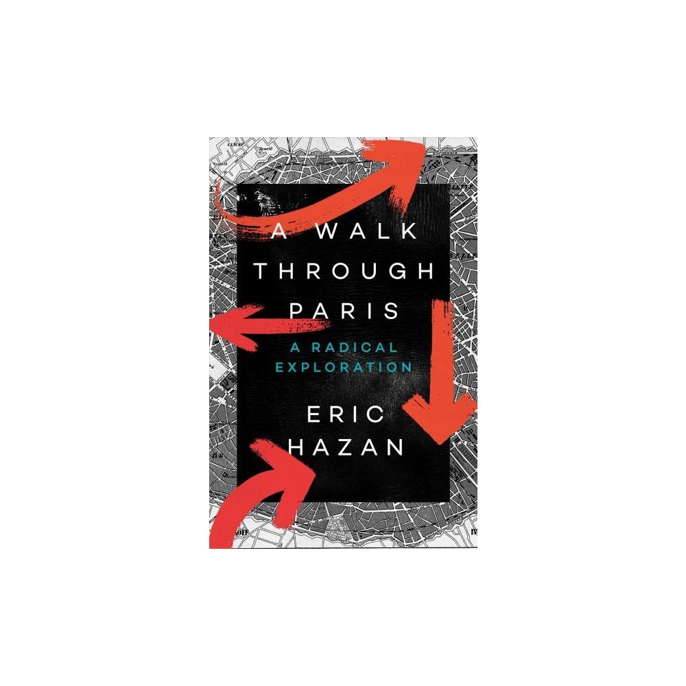 Walk Through Paris : A Radical Exploration - by Eric Hazan (Paperback)