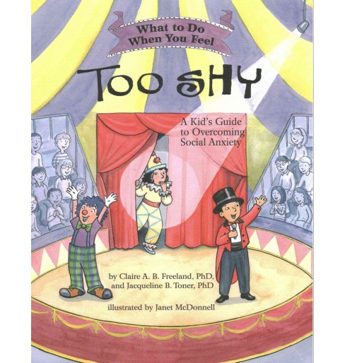 What to Do When You Feel Too Shy : A Kid's Guide to Overcoming Social Anxiety (Paperback) (Ph.d. Claire - image 1 of 1