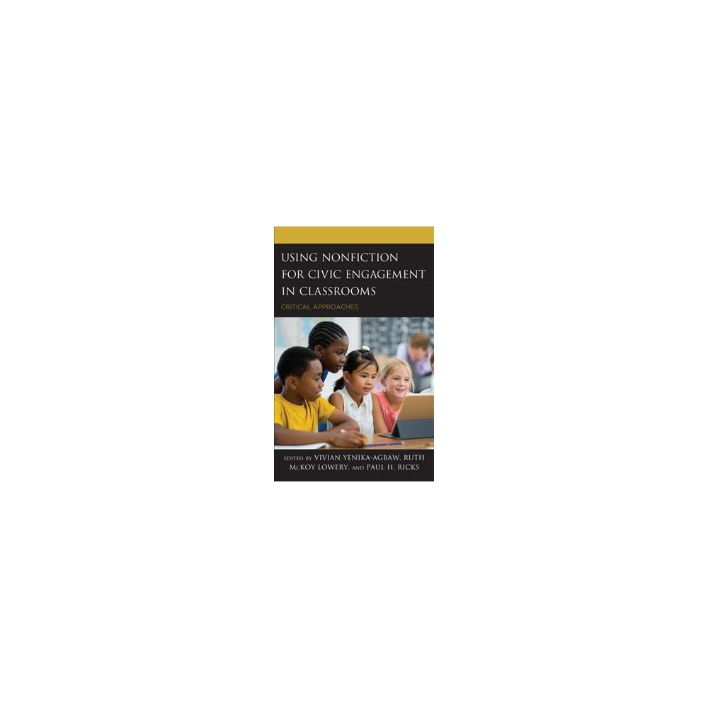 Using Nonfiction for Civic Engagement in Classrooms : Critical Approaches - (Hardcover)