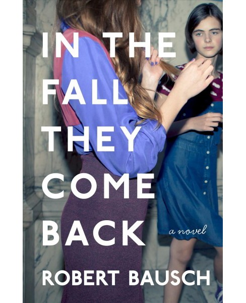 In the Fall They Come Back -  by Robert Bausch (Hardcover) - image 1 of 1