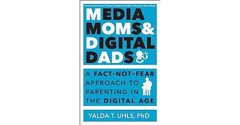 Media Moms & Digital Dads : A Fact-Not-Fear Approach to Parenting in the Digital Age (Paperback) (Yalda - image 1 of 1
