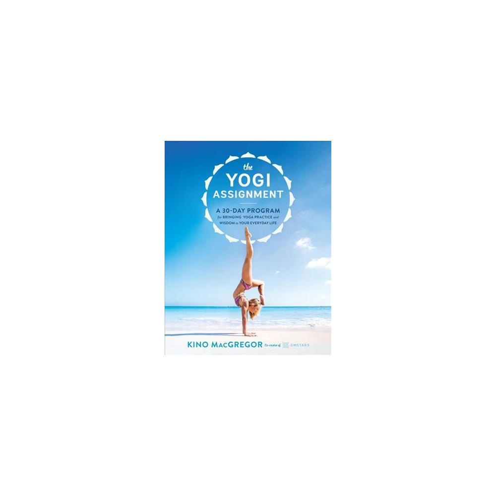 Yogi Assignment : A 30-Day Program for Bringing Yoga Practice and Wisdom to Your Everyday Life