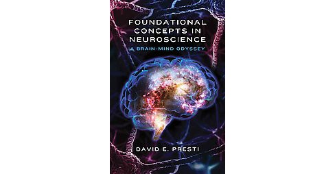 Foundational Concepts in Neuroscience : A Brain-Mind Odyssey (Hardcover) (David E. Presti) - image 1 of 1