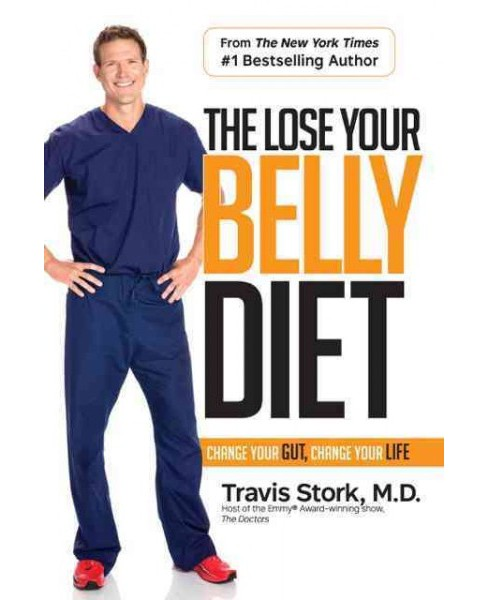 Lose Your Belly Diet : Change Your Gut, Change Your Life (Hardcover) (M.d. Travis Stork) - image 1 of 1