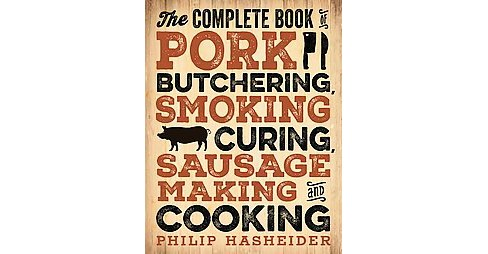 Complete Book of Pork Butchering, Smoking, Curing, Sausage Making, and Cooking (Paperback) (Philip - image 1 of 1