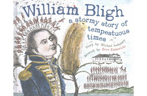 William Bligh : A Stormy Story of Tempestuous Times (Hardcover) (Michael Sedunary) - image 1 of 1