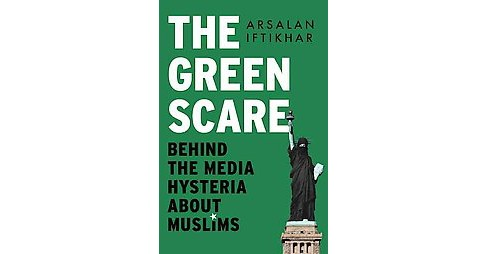 Scapegoats : How Islamophobia Helps Our Enemies and Threatens Our Freedoms (Hardcover) (Arsalan - image 1 of 1