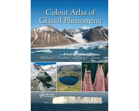 Colour Atlas of Glacial Phenomena -  Reprint by Michael J. Hambrey & Jürg C.  Alean (Paperback) - image 1 of 1