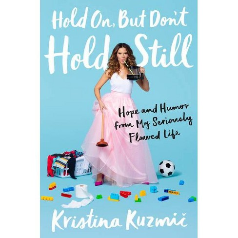 Hold On, But Don't Hold Still - by Kristina Kuzmic (Hardcover) - image 1 of 1