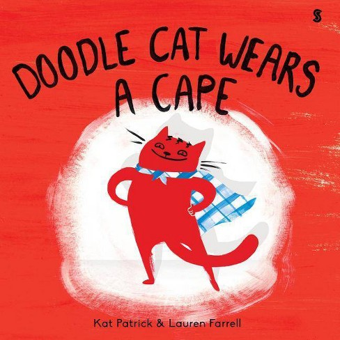 Doodle Cat Wears a Cape - by  Kat Patrick (Hardcover) - image 1 of 1