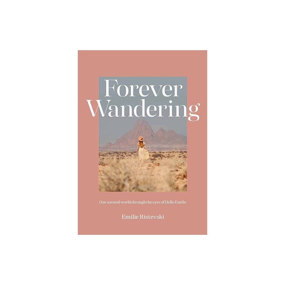 Forever Wandering By Emilie Ristevski Hardcover
