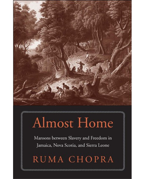Almost Home : Maroons Between Slavery and Freedom in Jamaica, Nova Scotia, and Sierra Leone - image 1 of 1