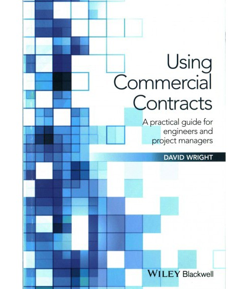 Using Commercial Contracts : A Practical Guide for Engineers and Project Managers (Paperback) (David - image 1 of 1