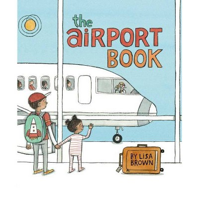 The Airport Book - by Lisa Brown (Hardcover)
