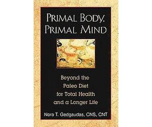 Primal Body, Primal Mind : Beyond the Paleo Diet for Total Health and a Longer Life (Reprint) - image 1 of 1