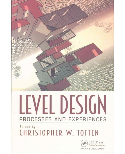 Level Design : Processes and Experiences (Paperback) (Christopher W. Totten) - image 1 of 1