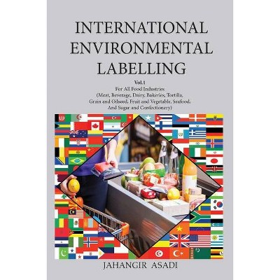 International Environmental Labelling Vol.1 Food - (Ecolabelling) by  Jahangir Asadi (Paperback)